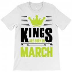 Kings Are Born In March T-Shirt | Artistshot