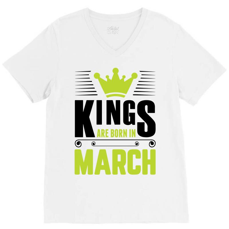 Kings Are Born In March V-neck Tee   Artistshot