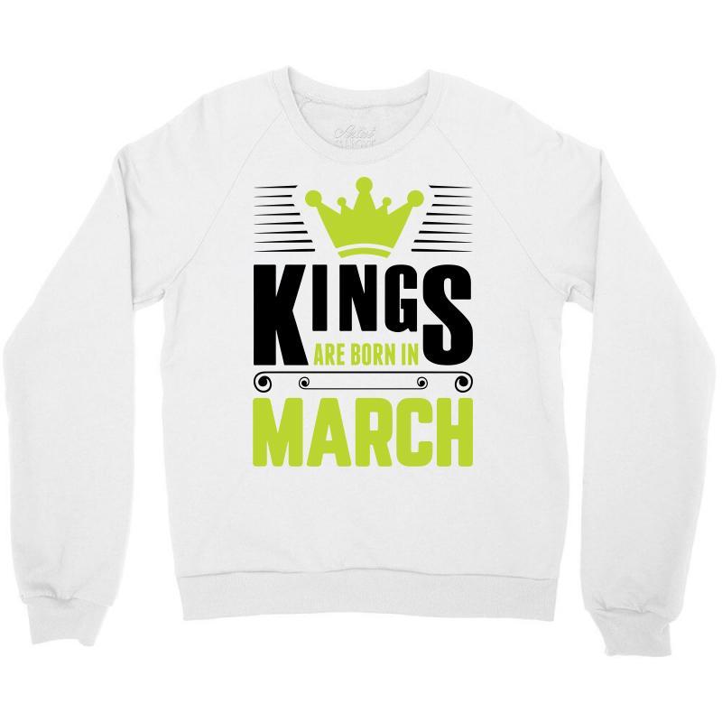 Kings Are Born In March Crewneck Sweatshirt | Artistshot