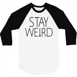 STAY WEIRD 3/4 Sleeve Shirt | Artistshot