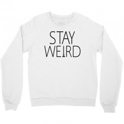 STAY WEIRD Crewneck Sweatshirt | Artistshot