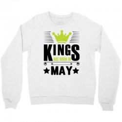 Kings Are Born In May Crewneck Sweatshirt | Artistshot