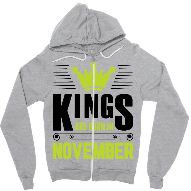 Kings Are Born In November Zipper Hoodie   Artistshot