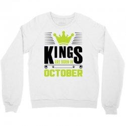 Kings Are Born In October Crewneck Sweatshirt | Artistshot