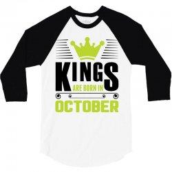 Kings Are Born In October 3/4 Sleeve Shirt | Artistshot