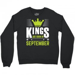 Kings Are Born In September Crewneck Sweatshirt | Artistshot