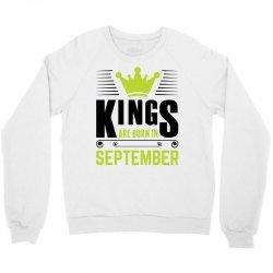 Kings Are Born In September Crewneck Sweatshirt | Artistshot