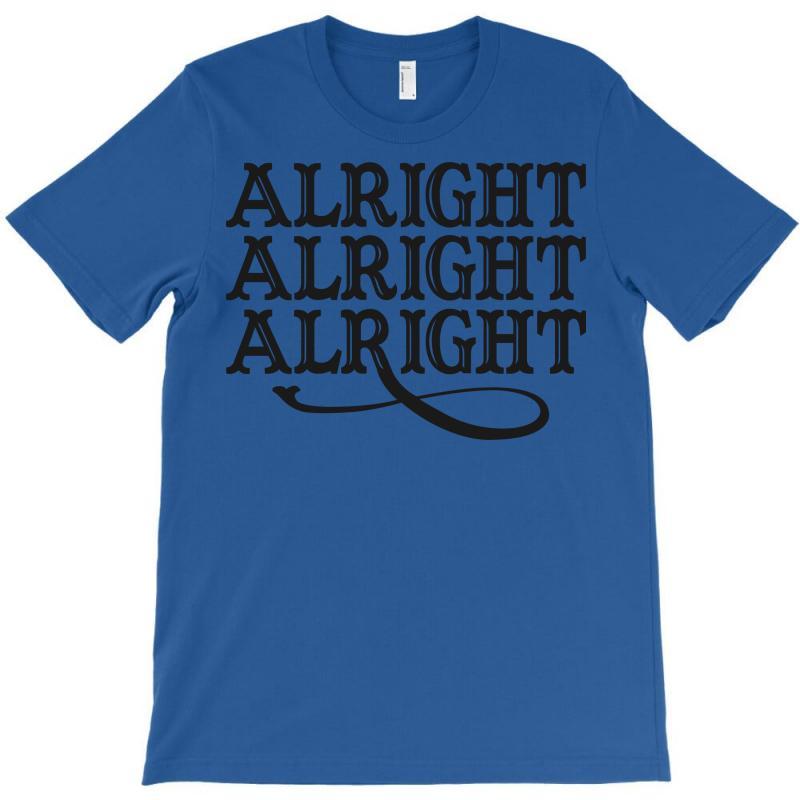 Alright Alright Alright T-shirt | Artistshot