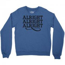 alright alright alright Crewneck Sweatshirt | Artistshot