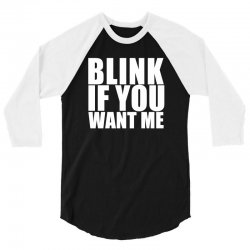 blink if you want me t shirt new funny college humor tee cool hilariou 3/4 Sleeve Shirt | Artistshot