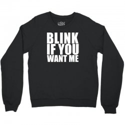 blink if you want me t shirt new funny college humor tee cool hilariou Crewneck Sweatshirt | Artistshot