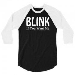 blink if you want me t shirt gunny slogan tshirt tees 3/4 Sleeve Shirt | Artistshot