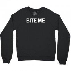 bite me Crewneck Sweatshirt | Artistshot