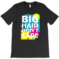 big hair dont care T-Shirt | Artistshot