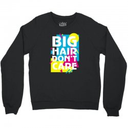 big hair dont care Crewneck Sweatshirt | Artistshot
