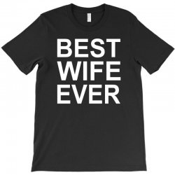 best wife ever !! t shirt  best wife ever graphic T-Shirt | Artistshot