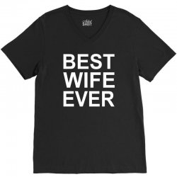 best wife ever !! t shirt  best wife ever graphic V-Neck Tee | Artistshot