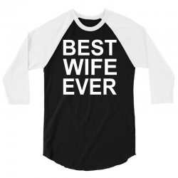 best wife ever !! t shirt  best wife ever graphic 3/4 Sleeve Shirt | Artistshot