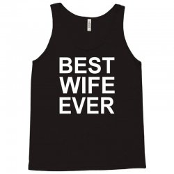 best wife ever !! t shirt  best wife ever graphic Tank Top | Artistshot