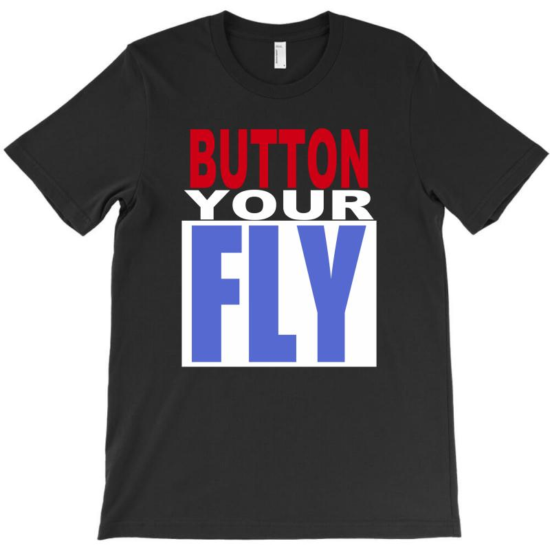 Button Your Fly T-shirt | Artistshot
