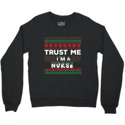 TRUST ME I'M A NURSE Crewneck Sweatshirt | Artistshot