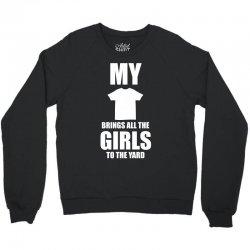brand new my t shirt brings all the girls to the yard 2013 design men' Crewneck Sweatshirt | Artistshot