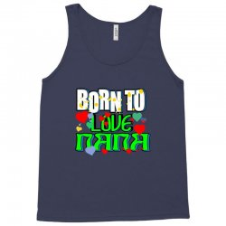 born to love my nana Tank Top | Artistshot