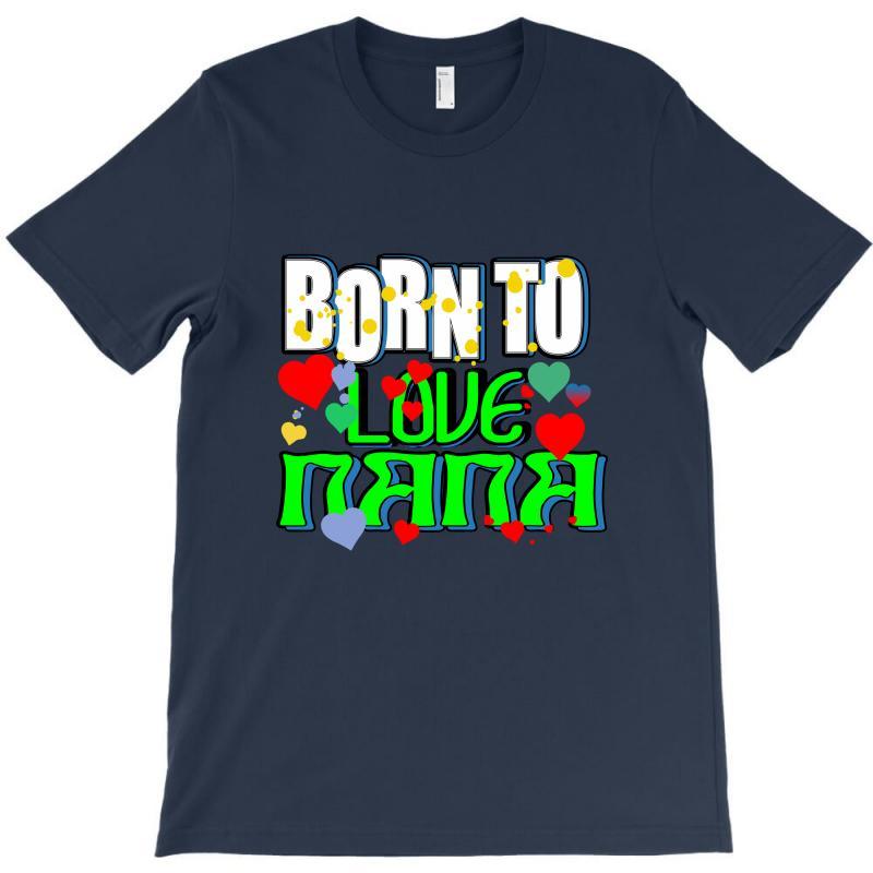 Born To Love My Nana T-shirt   Artistshot