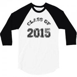 class of 2015 3/4 Sleeve Shirt | Artistshot