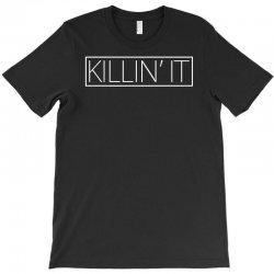 killin'it T-Shirt | Artistshot