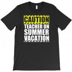 caution teacher on summer vacation T-Shirt | Artistshot