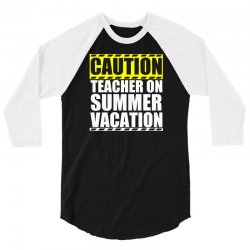 caution teacher on summer vacation 3/4 Sleeve Shirt | Artistshot