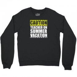 caution teacher on summer vacation Crewneck Sweatshirt | Artistshot