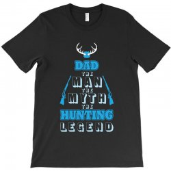dad expectant father the man the myth the hunting legend T-Shirt | Artistshot