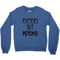 cute but psycho Crewneck Sweatshirt | Artistshot
