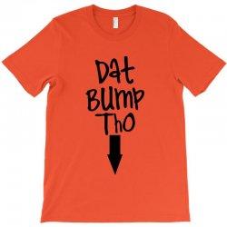 dat bump tho maternity T-Shirt | Artistshot