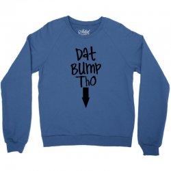 dat bump tho maternity Crewneck Sweatshirt | Artistshot