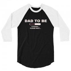 dad to be loading please wai 3/4 Sleeve Shirt   Artistshot