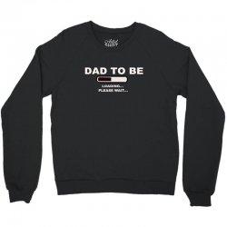 dad to be loading please wai Crewneck Sweatshirt   Artistshot