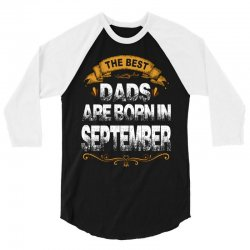 The Best Dads Are Born In September 3/4 Sleeve Shirt   Artistshot