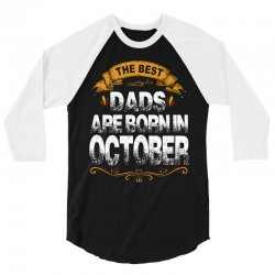 The Best Dads Are Born In October 3/4 Sleeve Shirt | Artistshot