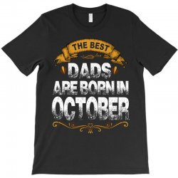 The Best Dads Are Born In October T-Shirt | Artistshot