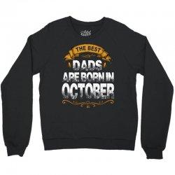 The Best Dads Are Born In October Crewneck Sweatshirt | Artistshot