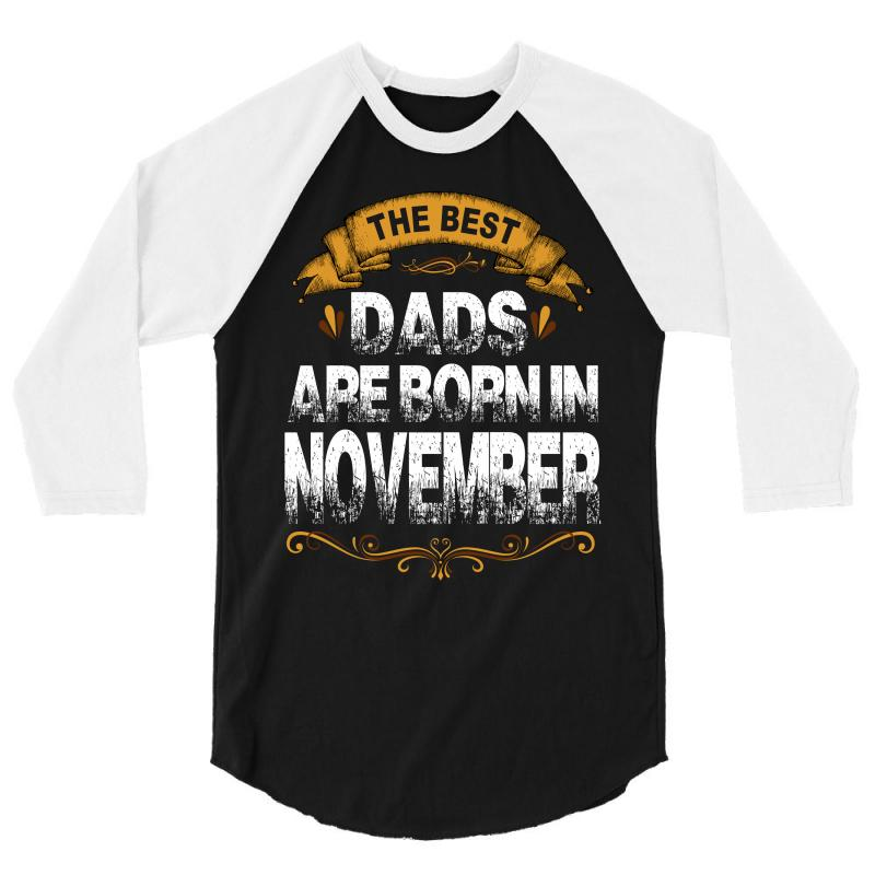 The Best Dads Are Born In November 3/4 Sleeve Shirt | Artistshot