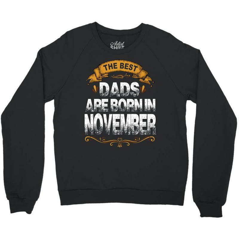 The Best Dads Are Born In November Crewneck Sweatshirt | Artistshot