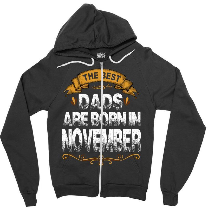 The Best Dads Are Born In November Zipper Hoodie | Artistshot