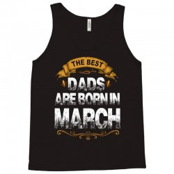 the best dads are born in march Tank Top | Artistshot