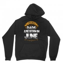 The Best Dads Are Born In June Unisex Hoodie | Artistshot
