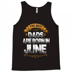 The Best Dads Are Born In June Tank Top | Artistshot