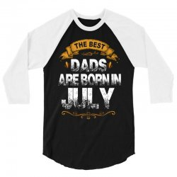 The Best Dads Are Born In July 3/4 Sleeve Shirt | Artistshot